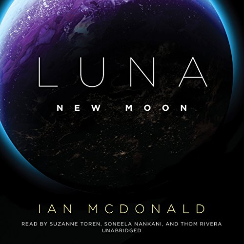 Luna     New Moon              Written by:                                                                                                                                 Ian McDonald                               Narrated by:                                                                                                                                 Suzanne Toren,                                                                                        Soneela Nankani,                                                                                        Thom Rivera                      Length: 16 hrs and 36 mins     3 ratings     Overall 3.3