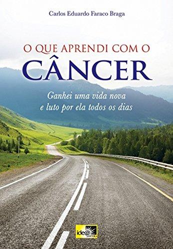 O que Aprendi com o Câncer: Ganhei uma Vida Nova e Luto por ela Todos os Dias