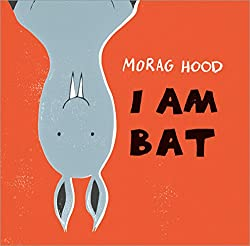Picture of the picture book I Am Bat by Morag Hood with link to purchase through Amazon
