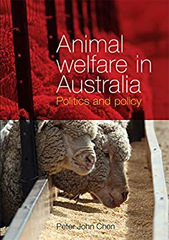 Animal Welfare in Australia: Politics and Policy (Animal Publics) by [Peter John Chen]