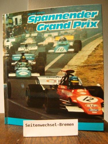 Spannender Grand Prix. Die erregende Geschichte der großen Rennfahrer und ihrer Siege
