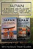 Japan: 2 Book - Cities, Sights & Other Places You NEED To Visit & 25 Traditional Recipes For Breakfast, Lunch, Dinner, Dessert, Snacks (Tokyo,Yokohama,Osaka,Nagoya,Kyoto,Kawasaki,Saitama) (Volume 1)