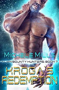 Kroga's Redemption (Alien Bounty Hunters Book 7) by [Michele Mills]