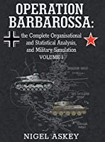 Operation Barbarossa: the Complete Organisational and Statistical Analysis, and Military Simulation, Volume I (Operation Barbarossa by Nigel Askey)
