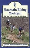 Mountain Biking Michigan: The Best Trails in Southern Michigan (Mountain Biking Michigan s Best Trails)