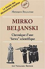 Mirko beljanski - Chronique d'une fatwa scientifique de Monique Beljanski