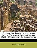 Notizie Per Servire Alla Storia Della d'Almatia: Coll'aggiunta Di Un Compendio Di Rossignoli