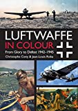 Luftwaffe in Colour Volume 2: From Glory to Defeat 1942-1945 - Jean Louis Roba