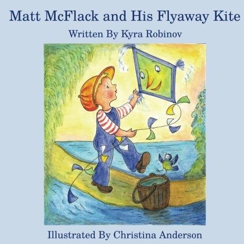 Compare Textbook Prices for Matt McFlack and His Flyaway Kite NATURE STORIES IN VERSE  ISBN 9781534601796 by Robinov, Kyra,Anderson, Christina