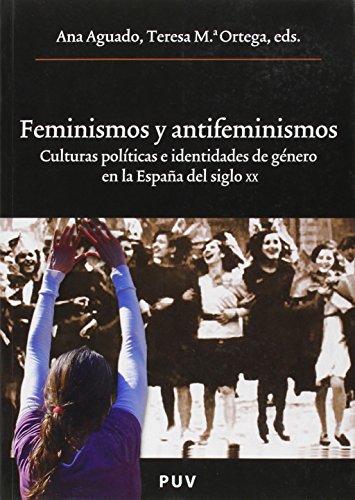 Feminismos y antifeminismo: Culturas políticas e identidades de género en la España del siglo XX (En coedición con el Servei de Publicaciones de la Universitat de Valencia)