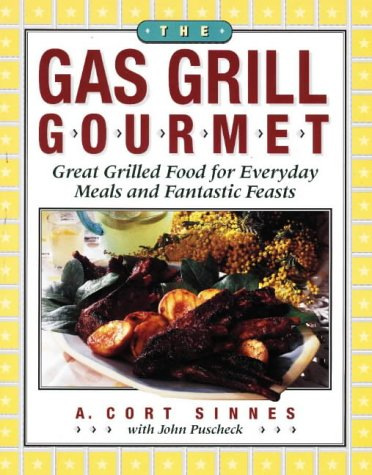 The Gas Grill Gourmet: Great Grilled Food for Everyday Meals and Fantastic Feasts Appliances Barbecuing Cocktails Drinks Grilling Kitchen Mixed