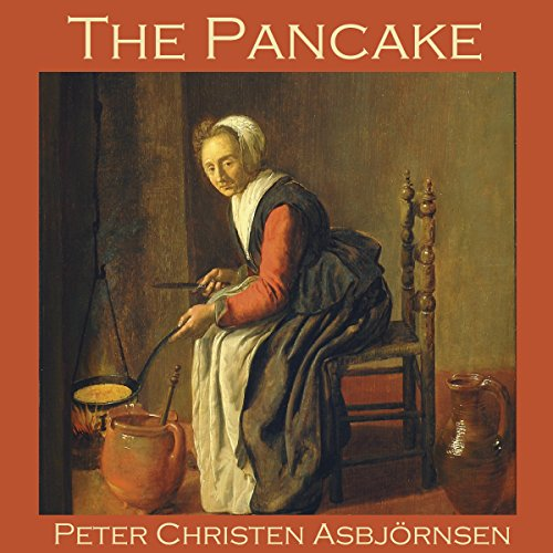The Pancake                   By:                                                                                                                                 Peter Christen Asbjörnsen                               Narrated by:                                                                                                                                 Cathy Dobson                      Length: 6 mins     Not rated yet     Overall 0.0