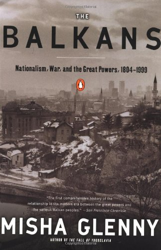The Balkans: Nationalism, War & the Great Powers, 1804-1999