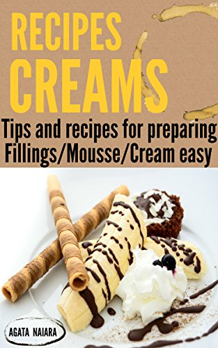 ## CREAMS RECIPES - Preparing delicious creams and mousses: Tips and recipes for preparing creams and mousses (Books Group #2: Fillings/Mousse/Cream easy Book 1) (English Edition)