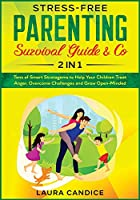 Stress-Free Parenting Survival Guide & Co. [2 in 1]: Tens of Smart Stratagems to Help Your Children Treat Anger, Overcome Challenges and Grow Open-Minded (I Love My Parents)