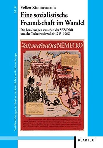 Eine sozialistische Freundschaft im Wandel: Die Beziehungen zwischen der SBZ/DDR und der Tschechoslowakei (1945-1969) (Veröffentlichungen zur Kultur und Geschichte im östlichen Europa)