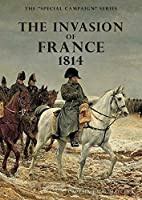 The Invasion of France, 1814: The Special Campaign Series