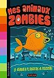 Mes animaux zombies, Tome 04 - Le dernier plongeon du poisson