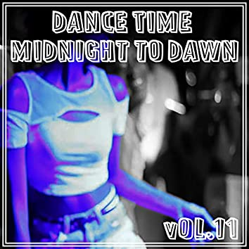 Dance Time Midnight To Dawn, Vol. 11