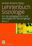 Lehr(er)buch Soziologie: Für die pädagogischen und soziologischen Studiengänge  (Band 2)