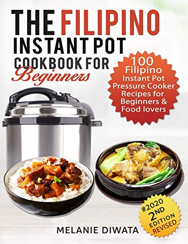 The Filipino Instant Pot Cookbook for Beginners: 100 Tasty Filipino Instant Pot Electric Pressure Cooker Recipes for Beginners and Food Lovers
