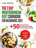 The 7 Day Mediterranean Diet Cookbook for Beginners 2021: +50 Flavorful and Wholesome Recipes for Everyday Cooking (English Edition)
