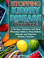 Stopping Kidney Disease Cookbook: A Recipe, Nutrition and Meal Planning Guide to Stop Kidney Disease and Improve Kidney Function
