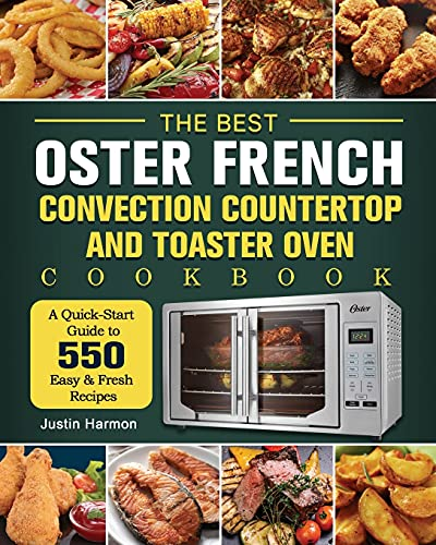 The Best Oster French Convection Countertop and Toaster Oven Cookbook: A Quick-Start Guide to 550 Easy &Fresh Recipes