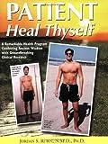 By Jordan S. Rubin Patient Heal Thyself: A Remarkable Health Program Combining Ancient Wisdom With Groundbreaking Clini