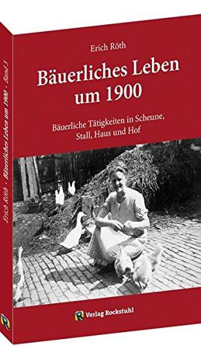 Bäuerliche Tätigkeiten in Scheune, Stall, Haus und Hof: Bäuerliches Leben um 1900 - Band 3 von 5