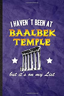 I Haven'T Been At Baalbek Temple But It'S On My List: Funny Blank Lined Researcher Historian Journal Notebook, Graduation ...