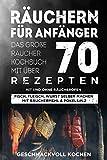 Räuchern für Anfänger: Das große Räucher Kochbuch mit über 70 leckeren Rezepten mit und ohne Räucherofen - Fisch, Fleisch, Wurst selber machen mit Räuchermehl & Pökelsalz Inkl....