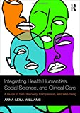 Integrating Health Humanities, Social Science, and Clinical Care: A Guide to Self-Discovery, Compassion, and Well-being - Anna-leila (Quinnipiac University, USA) Williams