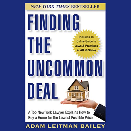 Finding the Uncommon Deal: A Top New York Lawyer Explains How to Buy a Home for the Lowest Possible Price audiobook cover art