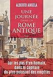 Une journée dans la Rome antique - Sur les pas d'un Romain, dans la capitale du plus puissant des empires