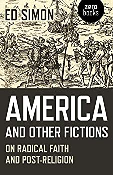 America and Other Fictions  On Radical Faith and Post-Religion