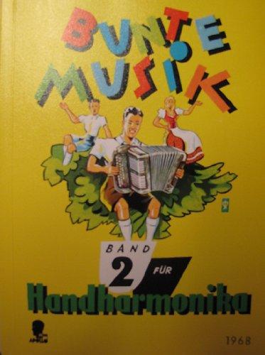Bunte Musik: Eine Auswahl. Lieder - Tänze - Märsche und Unterhaltungsstücke. Leicht bearbeitet. Band 2. diatonische Handharmonika.