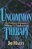 Uncommon Therapy: The Psychiatric Techniques of Milton H. Erickson, M.D....