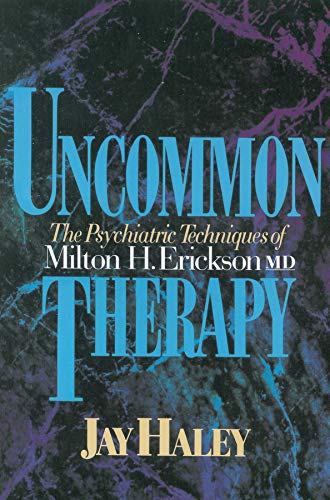 Uncommon Therapy: The Psychiatric Techniques of Milton H....