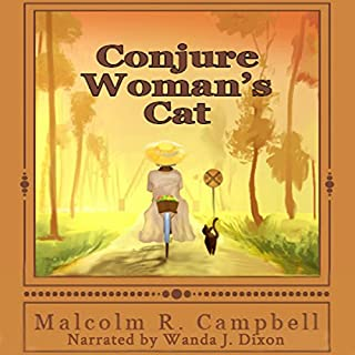 Conjure Woman's Cat                   By:                                                                                                                                 Malcolm R. Campbell                               Narrated by:                                                                                                                                 Wanda J. Dixon                      Length: 3 hrs and 57 mins     10 ratings     Overall 4.6