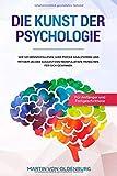 Die Kunst der Psychologie: Wie Sie Menschen lesen, ihre Psyche analysieren und mit dem 1x1 der suggestiven Manipulation Menschen für sich gewinnen - Für Anfänger und Fortgeschrittene