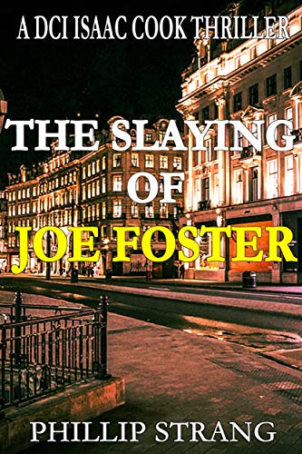 The Slaying of Joe Foster (DCI Cook Thriller Series Book 13) by [Phillip Strang]