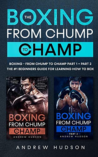 The Boxing from Chump to Champ Collection: Boxing - From Chump to Champ Part 1 + Part 2: The #1 beginners guide for learning how to box.