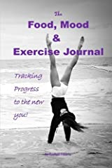 The Food, Mood and Exercise Journal: Tracking progress to the new you! Paperback