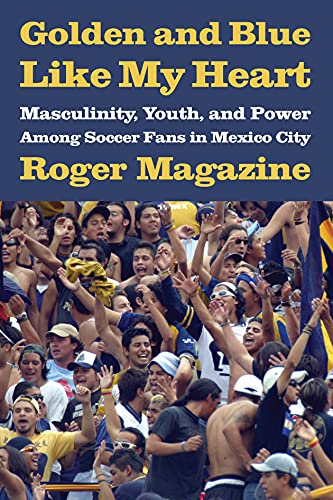 Golden and Blue Like My Heart: Masculinity, Youth, and Power Among Soccer...