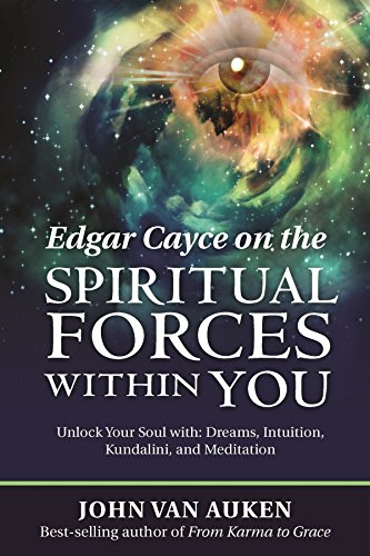 Edgar Cayce on the Spiritual Forces Within You: Unlock Your Soul with: Dreams, Intuition, Kundalini, and Meditation