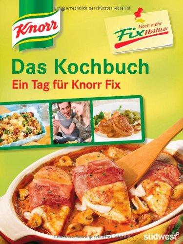 Knorr Noch mehr Fixibilität: Das Kochbuch - Ein Tag für Knorr Fix!