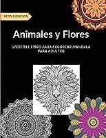 Animales y Flores: Gran libro para colorear con alrededor de 50 dibujos estilo mandala con diseños de animales y flores para ayudar a los adultos a reducir el estrés.