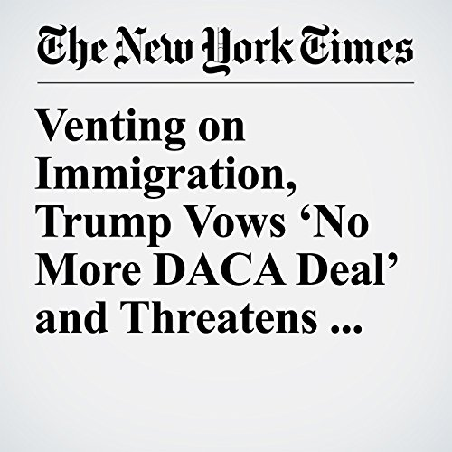 Venting on Immigration, Trump Vows 'No More DACA Deal' and Threatens NAFTA copertina