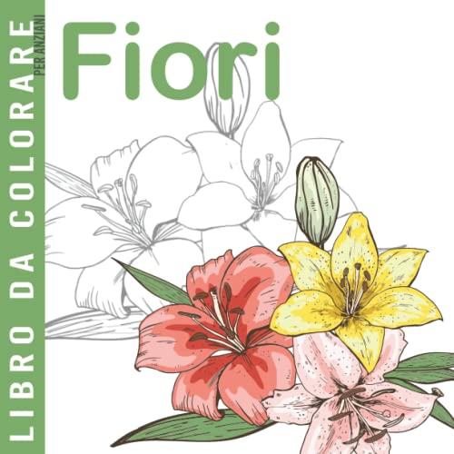 Libro da Colorare per Anziani   Fiori: Album da Colorare per Anziani   Con Demenza e Alzheimer   30 disegni Antistress   Caratteri Grandi
